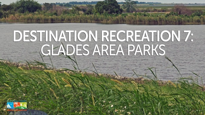Destination Recreation 7: Glades Area Parks