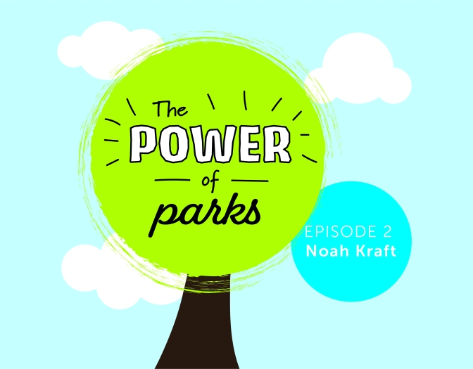 POWER OF PARKS EPISODE 2: NOAH KRAFT