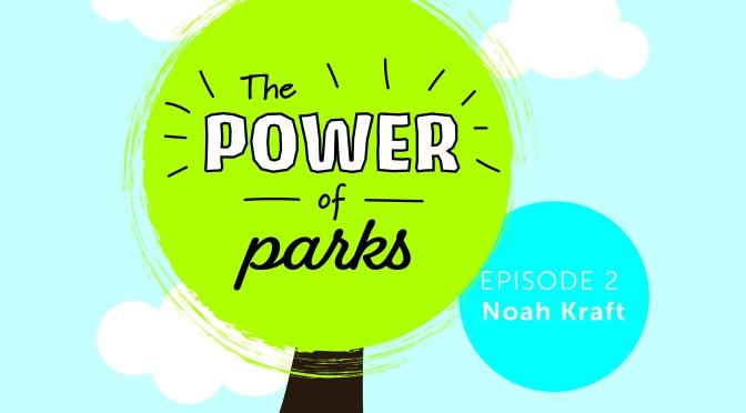 Power of Parks: Noah Kraft