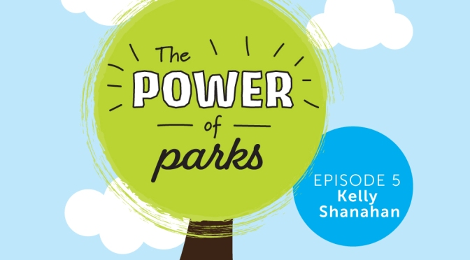 Power of Parks: Kelly Shanahan