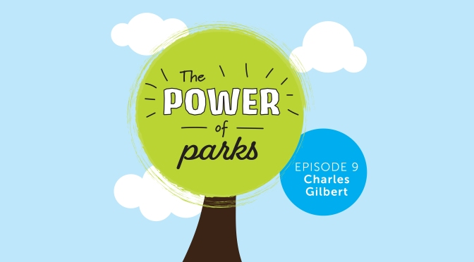 Power of Parks: Charles Gilbert